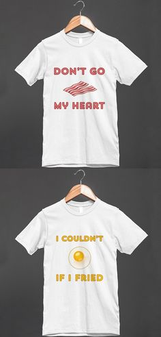 Elton John & Kiki Dee parody - Don't go bacon my heart - I couldn't if I fried - Funny T shirts for married couples / lovers / best friends etc - $25.99 each - other styles and colors are available, including hooded tops and tanks.