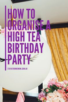 How To Organise A High Tea Birthday Party