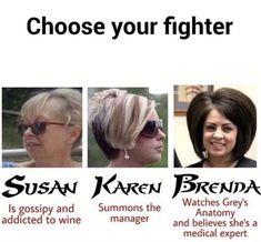 Choose Your Fighter Susan Karen Brenda - Meme - Shut Up And Take My Money Really Funny Memes, Stupid Funny Memes, Funny Relatable Memes, Funny Stuff, Rude Jokes, Random Stuff, Susan Meme, Best Memes, Dankest Memes