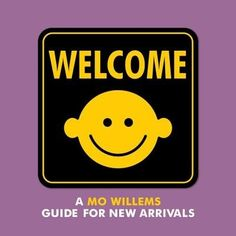Mo Willems'' introductory guide for new arrivals welcomes readers to the world using bold, eye-catching graphics and clever text that is perfect for reading aloud. With a fun and heartwarming message, Welcome playfully interacts with the reader with its meta-humor, while addressing such topics such as injustice, cats, friendship, and family. This one-of-a-kind guide to the world is a must-have for infants and new parents alike.