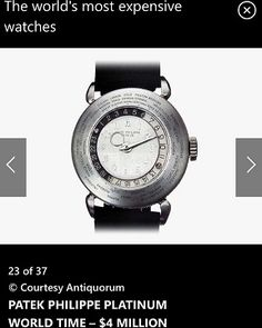 PATEK PHILIPPE PLATINUM WORLD TIME – $4 MILLION (£2.8M) Sold at Geneva's Antiquorum auction house in 2002, this eye-catching Patek Philippe timepiece was created in 1939... The platinum dial features a rotating outer ring inscribed with the names of 24 world cities. More on MSN.com