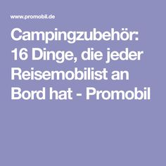 Campingzubehör: 16 Dinge, die jeder Reisemobilist an Bord hat - Promobil
