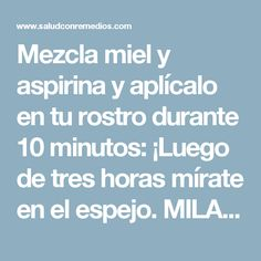 Mezcla miel y aspirina y aplícalo en tu rostro durante 10 minutos: ¡Luego de tres horas mírate en el espejo. MILAGRO! Love Natural, Super Natural, Natural Life, Beauty Care, Diy Beauty, Beauty Hacks, Face Skin, Face And Body, Face Care