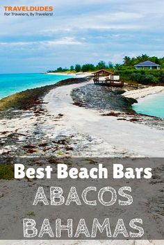The Best Beach Bars in The Abacos Bahamas | This 120-mile long chain of delightfully quaint islands and cays scattered in the northern part of the Bahamas is special because life there is slow-paced and visitors get to enjoy an authentic Caribbean experience. I found all my local interactions 100 per cent true | Travel Dudes Social Travel Community