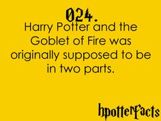 Harry Potter Facts #024: Harry Potter and the Goblet of Fire was originally supposed to be in two parts.