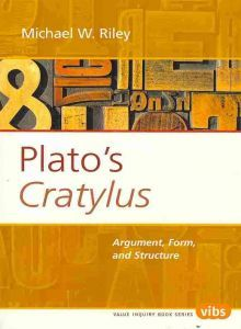 Plato's Cratylus: Argument, Form, and Structure (2005) by Michael W. Riley, Directory and Chair of the Integral Program