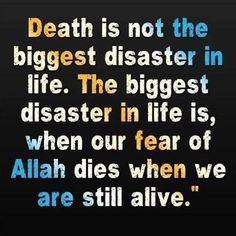 Who decides when a person dies and most muslims believe that. Islamic Quotes About Life And Death Quotes