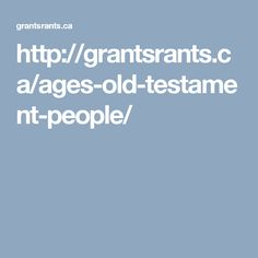 http://grantsrants.ca/ages-old-testament-people/