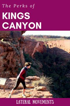 The Perks of Kings Canyon: Many people don't make the trip here from Uluru, but it is a stunning part of Australia.