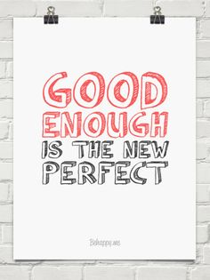 good enough is the new perfect - Google zoeken