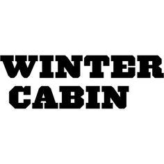 Winter Cabin Text ❤ liked on Polyvore featuring text, articles, winter text, words, phrase, quotes and saying