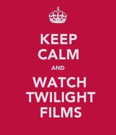 Keep Calm & Watch Twilight Films