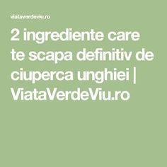 2 ingrediente care te scapa definitiv de ciuperca unghiei | ViataVerdeViu.ro Math Equations, 2 Ingredients