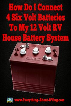 Connecting 4 Six Volt Batteries To The 12 Volt RV House Battery System?
