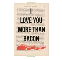 FOR MY SISTER ADRIENNE!   i love you quotes  I LOVE YOU More Than BACON by ExLibrisJournals, $9.00