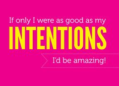 If Only I Were as Good as My Intentions (free printable quote)