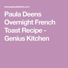 Paula Deens Overnight French Toast Recipe - Genius Kitchen