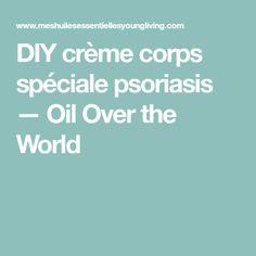 DIY crème corps spéciale psoriasis — Oil Over the World