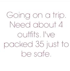 This is me every trip!