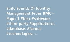 Suite Sounds Of Identity Management From BMC – Page: 1 #bmc #software, #third-party #applications, #database, #ilantus #technologies, #opennetwork #technologies http://savings.nef2.com/suite-sounds-of-identity-management-from-bmc-page-1-bmc-software-third-party-applications-database-ilantus-technologies-opennetwork-technologies/  # Suite Sounds Of Identity Management From BMC byDan Neel on June 27, 2005, 10:00 am EDT Determined to play first chair in the identity management ensemble, BMC…