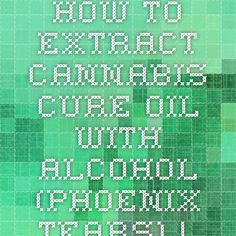 How to Extract Cannabis Cure Oil with alcohol (Phoenix Tears) | Welcome To Kiefair.com