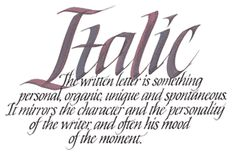 """In the 1600's Aldus Manutius created the """"Italic"""" typeface. It became a very popular typeface as well as a written script. The Italic script remains fundamental to calligraphy to this day."""