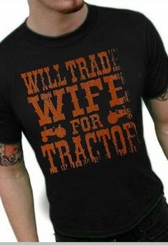 661a4c29a Will Trade Wife For Tractor Vintage T-Shirt....hahah this could