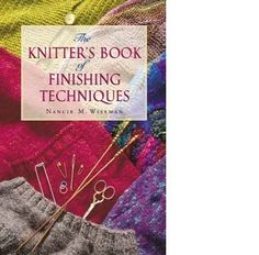 """The Knitter's Book of Finishing Techniques"" by Nancie M. Wiseman is a book we can refer to periodically and might consider a reference book, that stands the test of time. Martingale and Company first published the book in 2002, as a hardcover and spiral bound. Now the book can be purchased as a softcover. Light and small enough to find a space in your knitting bag or on your book shelf."