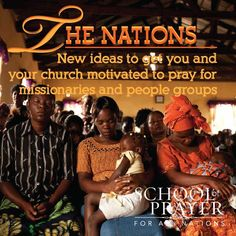 The Nations...New ideas to get you and your church motivated to pray for missionaries and people groups...School of Prayer for All Nations