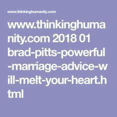 www.thinkinghumanity.com 2018 01 brad-pitts-powerful-marriage-advice-will-melt-your-heart.html