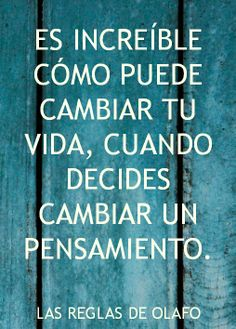 Cambia tus pensamientos y cambiarás tu vida...