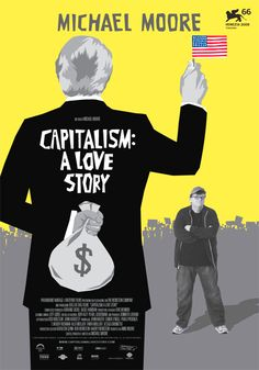 Capitalism: a love stMichory directed by Michael Moore with Micheal Moore, Thora Birch, William Black, Jimmy Carter, Elijah Cummings
