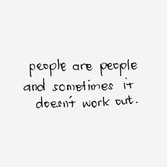 People are people and sometimes it doesn't work out. -via (ThinkPozitive.com)