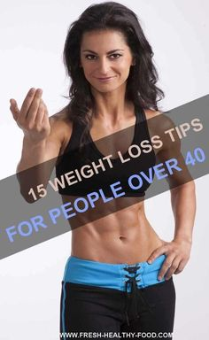 15 WEIGHT LOSS TIPS FOR PEOPLE OVER 40