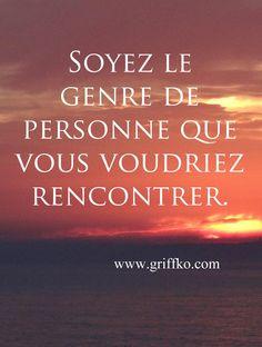 Soyez le genre de personne que vous voudriez rencontrer. #Motivation #Mardi #InspirationDuJour #Optimisme #LaVie