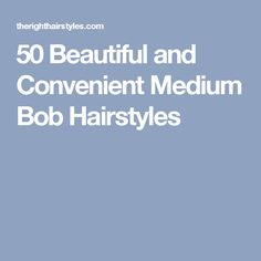 50 Beautiful and Convenient Medium Bob Hairstyles