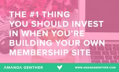 The #1 Thing You Should Invest in When You're Building Your Own Membership Site | AmandaGenther.com