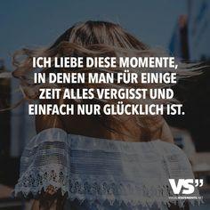 Ich liebe diese Momente, in denen man für einige Zeit alles vergisst und einfach nur glücklich ist. - VISUAL STATEMENTS®