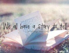 Todos nós temos uma história para contar.