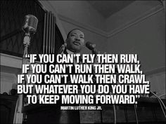 If you cant fly then run, if you cant run then walk, if you ant walk ...
