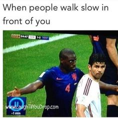 When People Walk Slow In Front Of You...