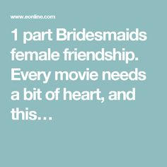 1 part Bridesmaids female friendship. Every movie needs a bit of heart, and this…