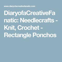 DiaryofaCreativeFanatic: Needlecrafts - Knit, Crochet - Rectangle Ponchos