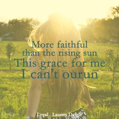 Loyal by Lauren Daigle lyrics, Christian music lyrics at ChristianMusicDaily.org