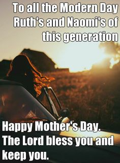 To all the Modern Day Ruth's and Naomi's of this generation Happy Mother's Day. The Lord bless you and keep you. (courtesy of @Pinstamatic http://pinstamatic.com)