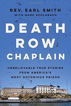 Death Row Chaplain: Unbelievable True Stories from America's Most Notorious Prison by Rev. Earl Smith http://www.amazon.com/dp/1476777772/ref=cm_sw_r_pi_dp_ATuxvb1RAWBH3