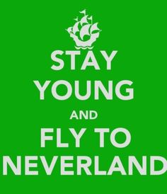 Peter Pan. Stay Young & Fly to Neverland!
