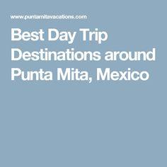 Best Day Trip Destinations around Punta Mita, Mexico