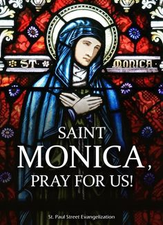 Thought for the day – August 27 Today, with Internet searches, e-mail shopping, text messages, tweets and instant credit, we have little patience for things that take time. Likewise, we want instant answers to our prayers. Monica is a model of...