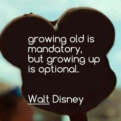 growing old is mandatory but growing up is optional life quotes quotes quote disney life quote walt disney disney quotes Citation Walt Disney, Walt Disney Quotes, Disney Birthday Quotes, Disney Senior Quotes, Disney Sayings, Disneyland Birthday, Disney Quotes About Love, Disneyland Quotes, Disney Quotes To Live By
